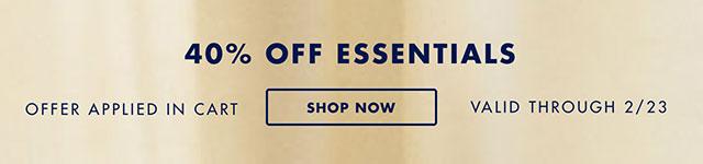 40% Off Essentials, Valid through 2/23 - SHOP NOW