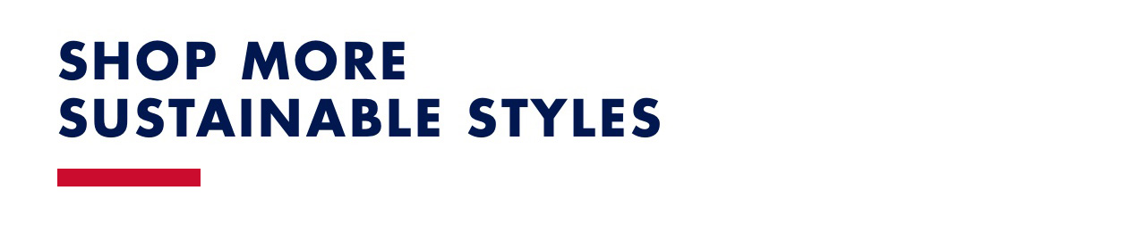 SHOP MORE SUSTAINABLE STYLES